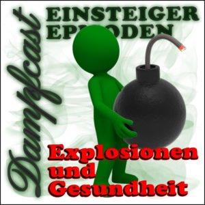 Dampfcast: dce05-explosionen-und-die-gesundheit